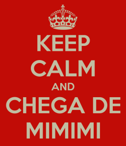 keep-calm-and-chega-de-mimimi-4